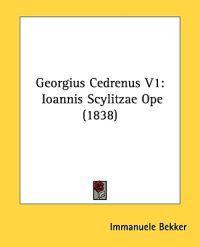 Georgius Cedrenus V1: Ioannis Scylitzae Ope (1838)