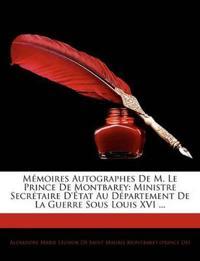 M Moires Autographes de M. Le Prince de Montbarey: Ministre Secr Taire D' Tat Au D Partement de La Guerre Sous Louis XVI ...
