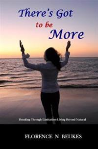 There's Got to Be More: Breaking Through Limitation - Living Beyond Natural
