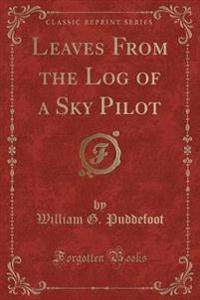 Leaves from the Log of a Sky Pilot (Classic Reprint)