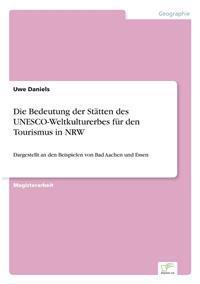 Die Bedeutung Der Statten Des UNESCO-Weltkulturerbes Fur Den Tourismus in Nrw