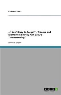 It Ain't Easy to Forget - Trauma and Memory in Shirley Ann Grau's Homecoming