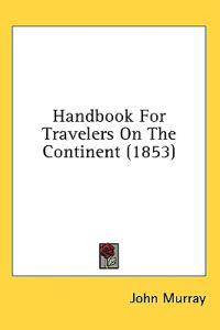 Handbook For Travelers On The Continent (1853)