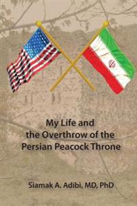 My Life and the Overthrow of the Persian Peacock Throne
