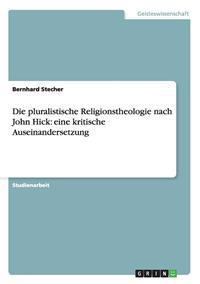 Pluralistische Religionstheologie Nach John Hick