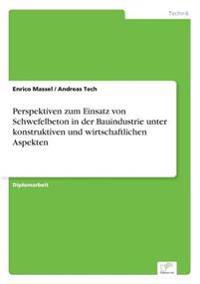 Perspektiven Zum Einsatz Von Schwefelbeton in Der Bauindustrie Unter Konstruktiven Und Wirtschaftlichen Aspekten