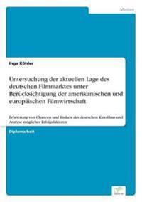 Untersuchung Der Aktuellen Lage Des Deutschen Filmmarktes Unter Berucksichtigung Der Amerikanischen Und Europaischen Filmwirtschaft