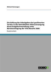 Die Haftung Des Arbeitgebers Bei Gezillmerten Tarifen in Der Betrieblichen Altersversorgung Durch Entgeltumwandlung Unter Berucksichtigung Der Vvg-Novelle 2008