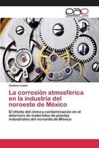 La Corrosion Atmosferica En La Industria del Noroeste de Mexico