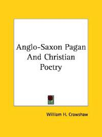 Anglo-saxon Pagan and Christian Poetry
