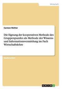 Die Eignung Der Kooperativen Methode Des Gruppenpuzzles ALS Methode Der Wissens- Und Informationsvermittlung Im Fach Wirtschaftslehre