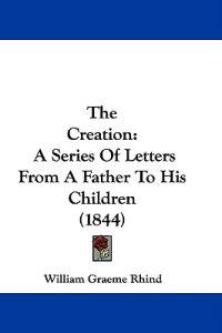 The Creation: A Series Of Letters From A Father To His Children (1844)