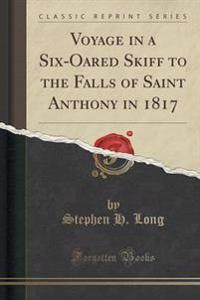 Voyage in a Six-Oared Skiff to the Falls of Saint Anthony in 1817 (Classic Reprint)