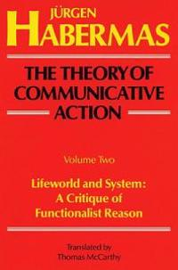 The Theory of Communicative Action: Volume 2: Lifeword and System: A Critique of Functionalist Reason