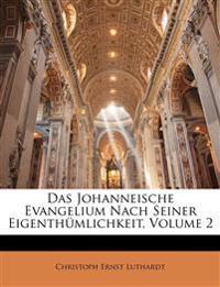 Das Johanneische Evangelium Nach Seiner Eigenth Mlichkeit, Zweiter Band