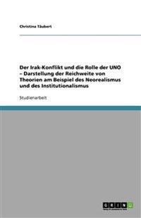 Der Irak-Konflikt Und Die Rolle Der Uno - Darstellung Der Reichweite Von Theorien Am Beispiel Des Neorealismus Und Des Institutionalismus