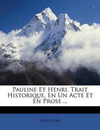 Pauline Et Henri, Trait Historique, En Un Acte Et En Prose ...