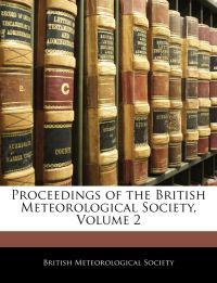 Proceedings of the British Meteorological Society, Volume 2