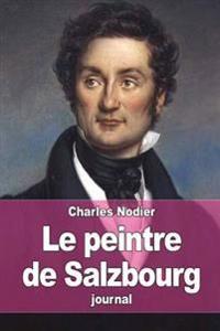 Le Peintre de Salzbourg: Journal Des Emotions D'Un Coeur Souffrant