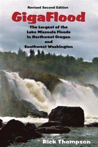 Gigaflood: The Largest of the Lake Missoula Floods in Northwest Oregon and Southwest Washington