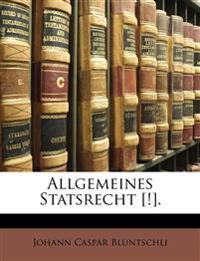 Bluntschli's Allgemeines Statsrecht.