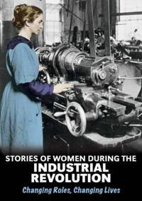 Stories of women during the industrial revolution - changing roles, changin