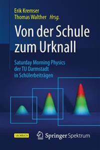 Von Der Schule Zum Urknall: Saturday Morning Physics Der Tu Darmstadt in Schülerbeiträgen