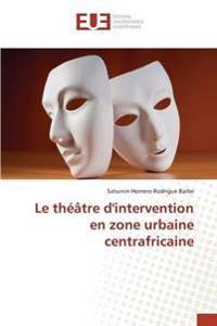 Le Theatre D'Intervention En Zone Urbaine Centrafricaine