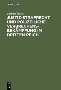 Justiz-Strafrecht und polizeiliche Verbrechensbekampfung im Dritten Reich