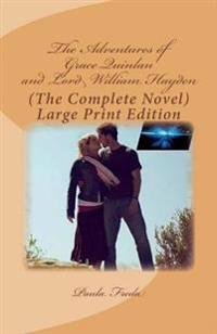 The Adventures of Grace Quinlan and Lord William Hayden (the Complete Novel): Large Print Edition
