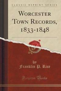 Worcester Town Records, 1833-1848 (Classic Reprint)
