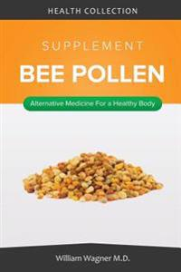 The Bee Pollen Supplement: Alternative Medicine for a Healthy Body