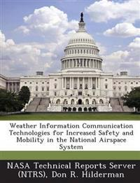 Weather Information Communication Technologies for Increased Safety and Mobility in the National Airspace System