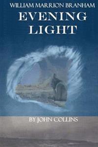 William Marrion Branham: Evening Light