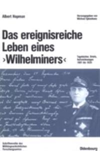 Das ereignisreiche Leben eines &quote;Wilhelminers&quote;