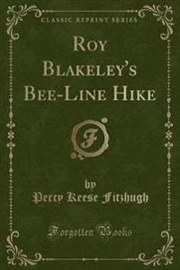 Roy Blakeley's Bee-Line Hike (Classic Reprint)