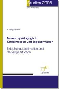 Museumspadagogik in Kindermuseen und Jugendmuseen
