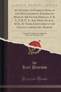 An Attempt to Correct Some of the Misstatements Statements Made by Sir Victor Horsley, F. R. S., F. R. C. S., and Mary Sturge, M.D., in Their Criticisms of the Galton Laboratory, Memoir