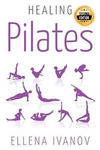 Healing Pilates: Pilates - Successful Guide to Pilates Anatomy, Pilates Exercises, and Total Body Fitness