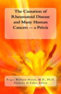 The Causation of Rheumatoid Disease and Many Human Cancers -- A Precis