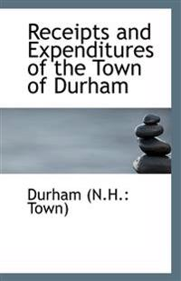Receipts and Expenditures of the Town of Durham