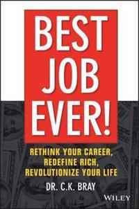 Best Job Ever!: Rethink Your Career, Redefine Rich, Revolutionize Your Life