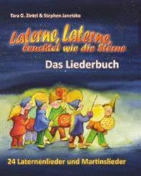Laterne, Laterne, Leuchtet Wie Die Sterne - 24 Laternenlieder Und Martinslieder: Das Liederbuch Mit Allen Texten, Noten Und Gitarrengriffen Zum Mitsin