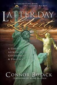 Latter-Day Liberty: A Gospel Approach to Government and Politics
