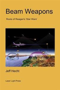 Beam Weapons: Roots of Reagan's 'Star Wars'