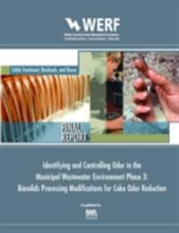 Biosolids Processing Modifications for Cake Odor Reduction (Phase 3 of Identifying and Controlling the Municipal Wastewater Environment)