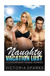 Naughty Vacation Lust: A Contemporary Menage Romance
