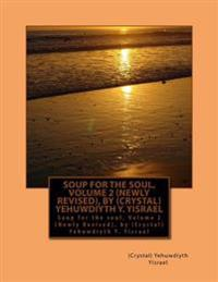 Soup for the Soul, Volume 2 (Newly Revised), by (Crystal) Yehuwdiyth Y. Yisrael: Soup for the Soul, Volume 2 (Newly Revised), by (Crystal) Yehuwdiyth