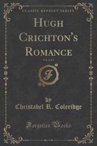 Hugh Crichton's Romance, Vol. 1 of 3 (Classic Reprint)