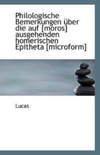 Philologische Bemerkungen Uber Die Auf [Moros] Ausgehenden Homerischen Epitheta [Microform]